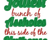 Jolliest Bunch of A-holes this side of the nuthouse - Filled Embroidery file - FILE ONLY