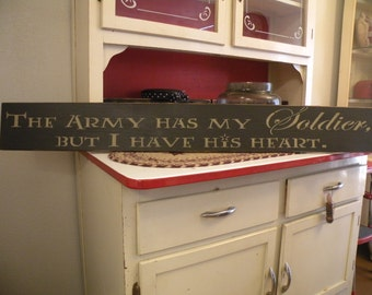 The Army May Have My Soldier But I Have His Heart Handcrafted Sign