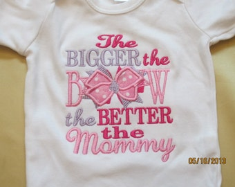 The Bigger The Bow The Better The Mommy Custom embroidered saying shirt or one piece w/snaps, Toddlers Girls, Boys birthday