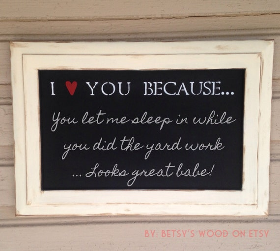 I love you because... Chalkboard (Distressed Antique Cream)