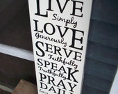 Live simply Love generously Serve faithfully Speak truthfully Pray Daily Leave everything else to God. wood sign