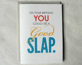 Birthday Card Funny On Your Birthday You Could Use a Good SLAP