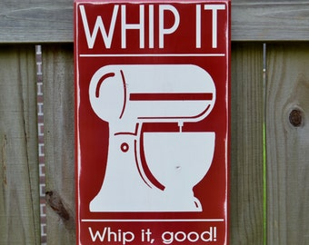 Whip It, Whip it Good - Kitchen Decor, Custom Wood Sign