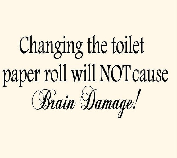 Changing The Toilet Paper Roll Will Not Cause Brain