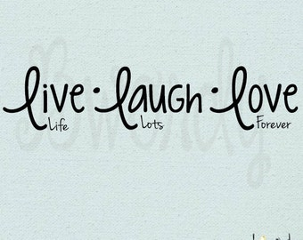 Live Life, Laugh Lots, Love Forever Saying Vinyl Decal- Wall Art, Sticker Family