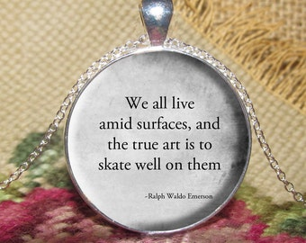 We all live on surfaces Quote Pendant/Necklace Jewelry, Fine Art Necklace Jewelry, Ralph Waldo Emerson Quote Jewelry Glass Pendant Gift