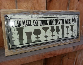 I can make any drink metal sign with wood frame