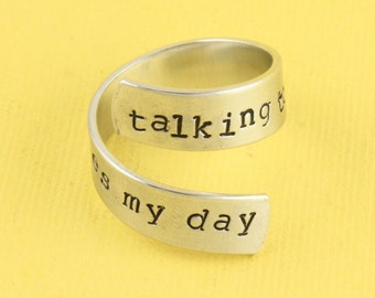 SALE - Talking To You Makes My Day Wrap Ring - Adjustable Twist Aluminum Ring - Hand Stamped Ring - Mother's Day Gift