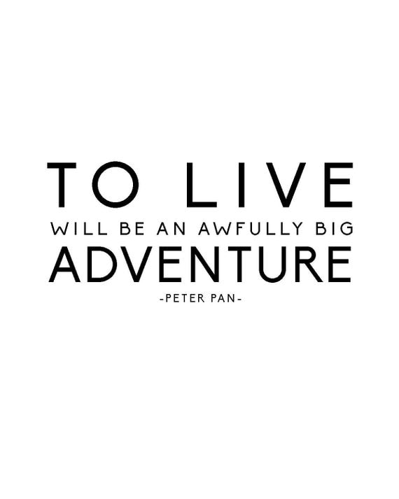 Peter Pan Quote Print: To Live Will Be an Awfully Big Adventure - Black & White; Peter Pan; Quote; Instant Download