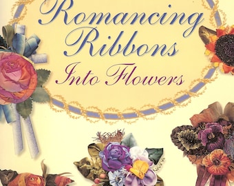 Romancing Ribbons Into Flowers Instructions Inspiration Resources Elly Sienkiewicz NEW