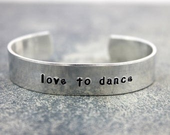"Dance Jewelry / Dance Bracelet / Custom Hand Stamped ""love to dance"" bracelet / Aluminum Cuff Dance Bracelet / Dancer Gift / Gift to Dancer"