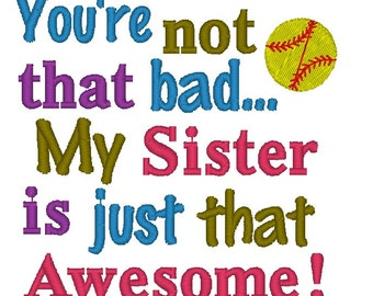 Embroidery Design: You're Not that Bad My Sister is Just that Awesome Softball Instant Download 4x4, 5x7