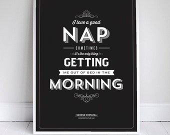 I Love a Good Nap - Seinfeld Quote - Typography - Black -  Sleep - Napping - 11 x 17 // 18 x 24 // 24 x 36