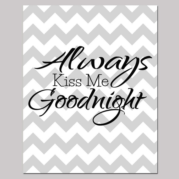 Always Say Goodnight Quotes: Always Kiss Me Goodnight Quote Gray Chevron By PurpleChicklet