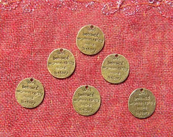 6 Bronze Well Behaved Women Rarely Make History Charms