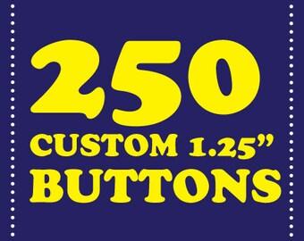"""250 custom 1.25"""" buttons"""