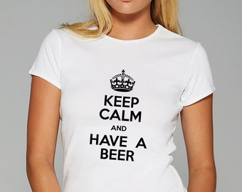 Keep Calm And Have A Beer  T Shirt Women Tee Ladies Top Gift t shirt