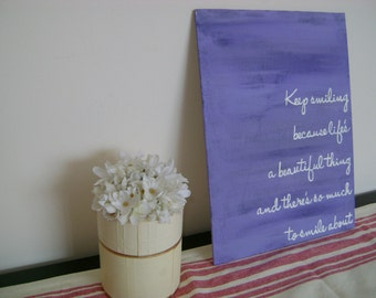 Canvas Quote: keep smiling because life's a beautiful thing and there's so much to smile about, 9x12 handmade canvas