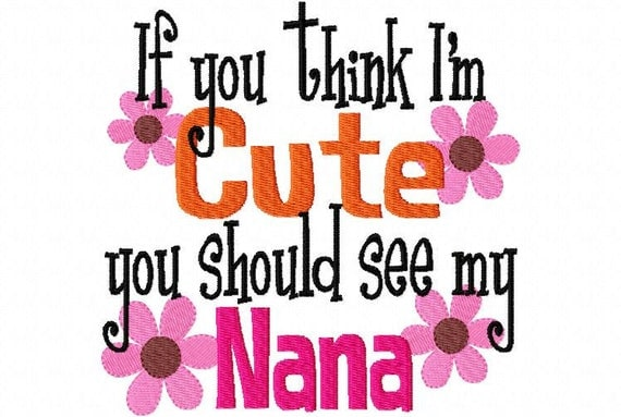 If you Think I'm Cute you Should see my Nana Applique Machine Embroidery Design 4x4 and 5x7