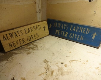 Running Quote rustic board sign - Always Earned Never Given