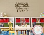 "Brother Vinyl Wall Sayings - Because I Have a Brother Ill Always Have a Friend 22""H X 32""W Ba0408"