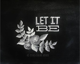 Chalkboard Print - Digital File 8x10 & 5x7 - Let It Be - Floral