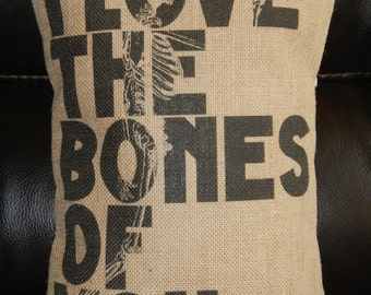 I Love the BONES of you Burlap Pillow, anniversary, INSERT INCLUDED