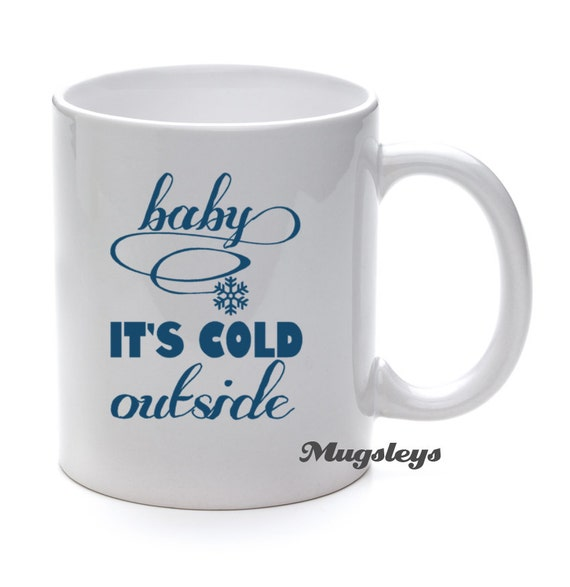 Baby It's Cold Outside Coffee mug, Song Lyrics, Winter mug, Christmas Party, Christmas mugs, Hot Cocoa Git Mug