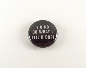 Y U NO Internet Meme - One Inch Pinback Button or Magnet Button