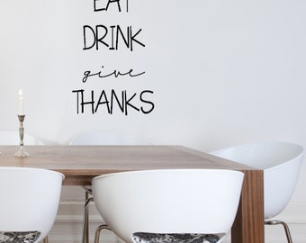 Eat Drink Give Thanks. Custom Vinyl Wall Decal.