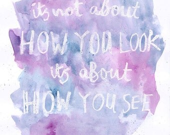 How You See - Watercolor Quote Art Print