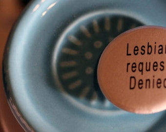 """Orange is the new Black inspired """"Lesbian Request: Denied""""  Button"""