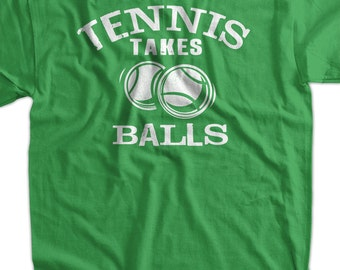 Funny Tennis T-Shirt Gifts For Guys Tennis Takes Balls T-Shirt Gifts for Dad Screen Printed T-Shirt Tee Shirt T Shirt Mens Ladies Womens