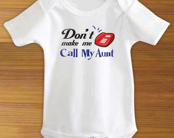 Don't Make Me Call My Aunt Funny One Piece Bodysuit Shirt