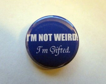 "I'm Not Weird. I'm Gifted. 1.25"" Pinback Button Badge Pin Or Magnet"