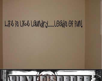 Life is like laundry... Loads of fun! - Vinyl Wall Decal - Wall Quotes - Vinyl Sticker - Laundryquotes01ET