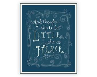 Shakespeare Quote, And Though She Be But Little, Little She is Fierce, 8x10, Shakespeare Print, Though She May Be Little, Teal Nursery Decor