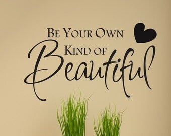 Be  your own kind of beautiful vinyl wall decal, Inspirational quote, inspirational decals, inspirational decor, beautiful decal D00161.