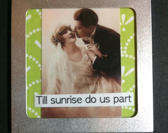Till Sunrise Do Us Part Altered Art Magnet