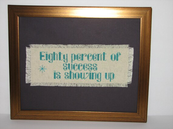 RESERVED FOR CATHY Eighty Percent of Success Is Showing Up Counted Cross Stitch
