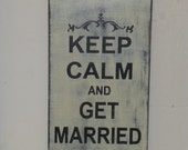 KEEP CALM and get MARRIED sign / get married sign / keep calm sign / keep calm wedding / wedding sign / hand painted sign / wedding gift /