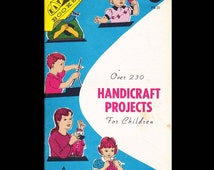 Over 230 Handicraft Projects for Children - Vintage Craft Booklet c. 1966
