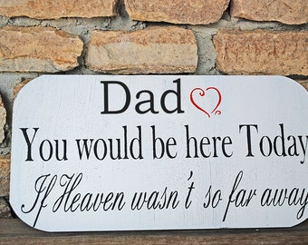 Wedding sign - DAD or MOM - You would be here Today-  15x7 Tribute Table Memorial Signs
