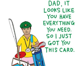 Fathers Day Card - Dad, It Looks Like You Have Everything You Need. So I Just Got You This Card