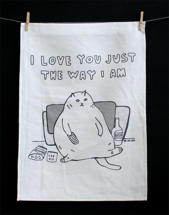 Tea Towel - I Love You Just The Way I Am