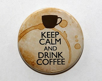 Keep Calm And Drink Coffee - Pinback Button Badge 1 1/2 inch 1.5