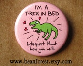 i'm a t-rex in bed - sexy tyrannosaurus rex dinosaur button magnet