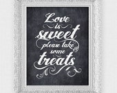 love is sweet please take some treats wedding sign - printable file - faux chalkboard dessert bar