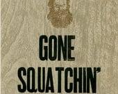 Gone Squatchin' original letterpress print
