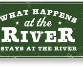What Happens at the River, Stays at the River 6 x 10